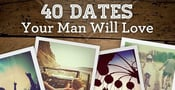 40 Dates Your Man Will Love