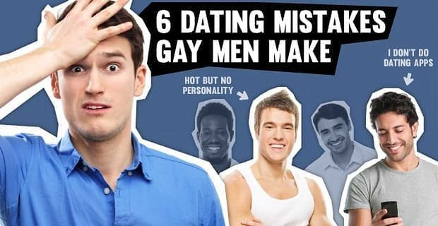 6 Dating Mistakes Gay Men Make