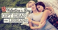 5 Valentine's Day Gift Ideas for Lesbians