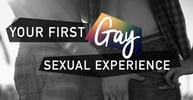 Your First Gay Sexual Experience