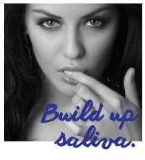 Build up saliva