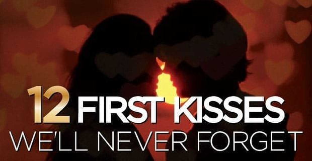 12 First Kisses Well Never Forget