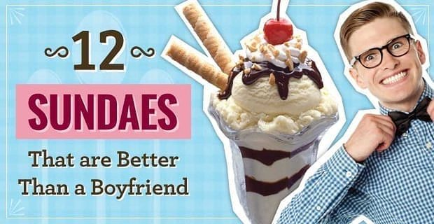 12 Sundaes That Are Better Than A Boyfriend