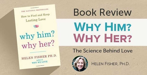 Book Review Of Why Him Why Her The Science Behind Love