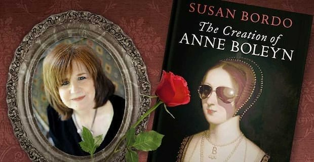 Discovering the Real Anne Boleyn with Dr. Susan Bordo