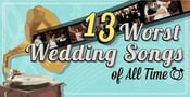 The 13 Worst Wedding Songs of All Time