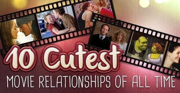 10 Cutest Movie Relationships of All Time