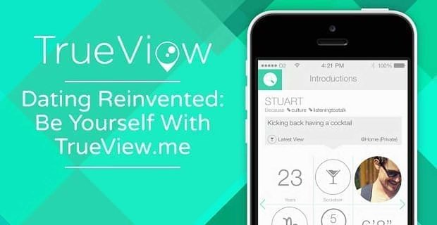 Dating Reinvented: Be Yourself With TrueView