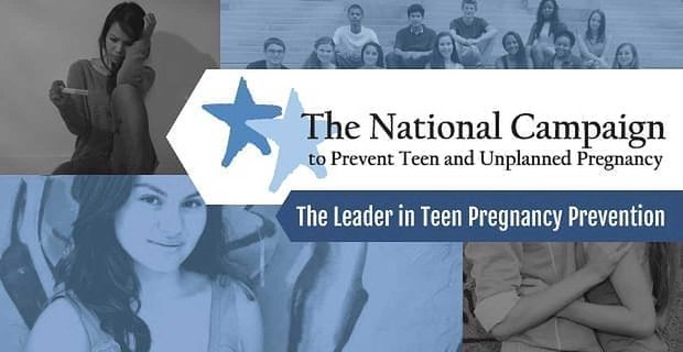 The National Campaign: The Leader in Teen Pregnancy Prevention
