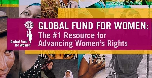 Global Fund For Women The 1 Resource For Advancing Womens Rights