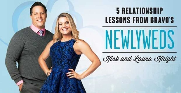 5 Relationship Lessons From Bravos Newlyweds Kirk And Laura Knight