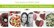 Two Peas & Their Pod: 4 Ways Cooking Will Improve Your Relationship