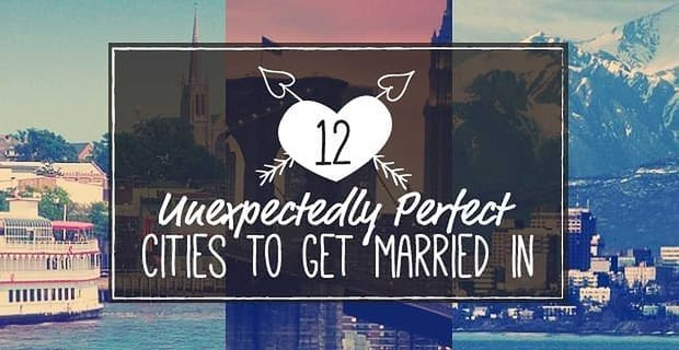 12 Unexpectedly Perfect Cities to Get Married In