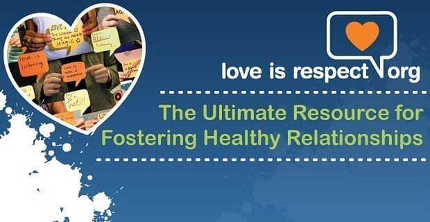 Loveisrespect: The Ultimate Resource for Fostering Healthy Relationships