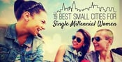 19 Best Small Cities for Single Millennial Women