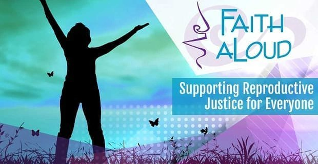 Faith Aloud: Supporting Reproductive Justice for Everyone