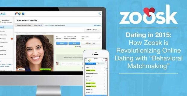 Dating In 2015 How Zoosk Is Revolutionizing Online Dating With Behavioral Matchmaking