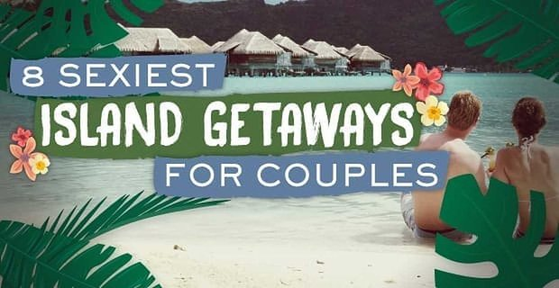 8 Sexiest Island Getaways for Couples