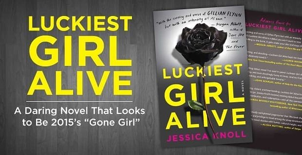 Luckiest Girl Alive A Daring Novel That Looks To Be 2015 Gone Girl