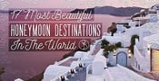 17 Most Beautiful Honeymoon Destinations in the World