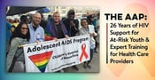 The AAP: 26 Years of HIV Support for At-Risk Youth & Expert Training for Health Care Providers