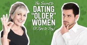 "The Secret to Dating ""Older"" Women (11 Tips to Try)"