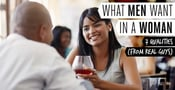 What Men Want in a Woman — 7 Qualities (From Real Guys)