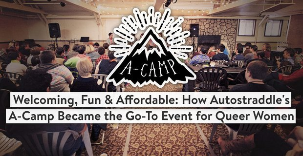 Autostraddles Acamp Welcoming Fun Affordable