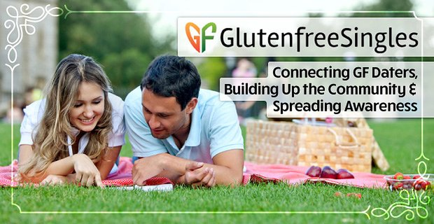 GlutenFreeSingles: Connecting GF Daters, Building Up the Community & Spreading Awareness