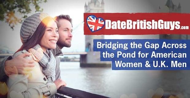 DateBritishGuys: Bridging the Gap Across the Pond for American Women & U.K. Men