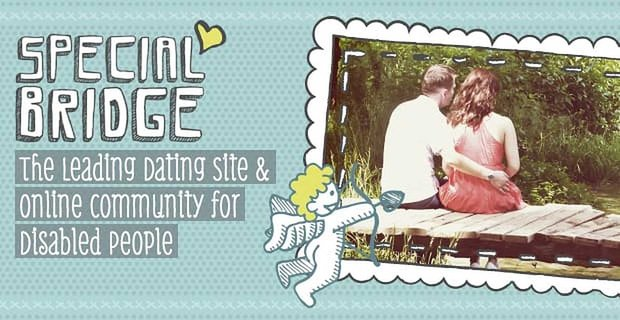 Private, Fun, Supportive — Special Bridge is the Leading Dating Site & Online Community for Disabled People