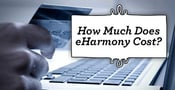 How Much Does eHarmony Cost?