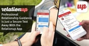 Professional Relationship Guidance is Just a Secure Text Away With the Relationup App