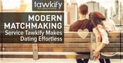 Modern Matchmaking — Tawkify Makes Dating Effortless With No Profiles & Personalized Planned Dates