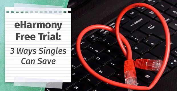 eharmony Free Trial — (3 Ways Singles Can Save)