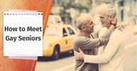 How to Meet Gay Seniors