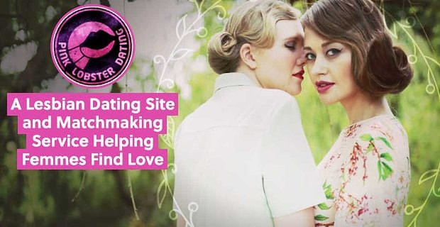 Pink Lobster Dating: A Lesbian Dating Site and Matchmaking Service Helping Femmes Find Love