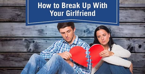 How to Break Up With Your Girlfriend (8 Tips Backed by Studies)