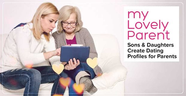 On myLovelyParent, Sons and Daughters Create the Dating Profile for Their Parent