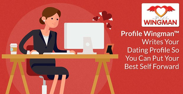 Profile Wingman™ Writes Your Dating Profile So You Can Put Your Best Self Forward