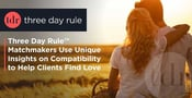 Three Day Rule™ Matchmakers Use Unique Insights on Compatibility to Help Clients Find Love