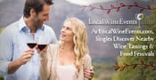Quench Your Thirst for Love: At LocalWineEvents.com, Singles Discover Nearby Wine Tastings & Food Festivals