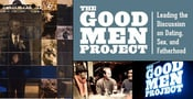 The Good Men Project: Leading the Discussion on How Men Handle Dating, Sex, and Fatherhood in the 21st Century