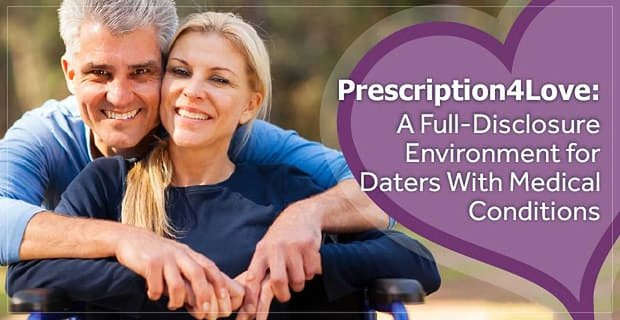 Prescription4Love: A Full-Disclosure Environment for Daters With Medical Conditions