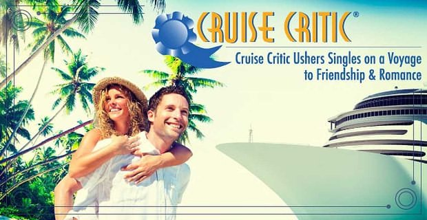 Expert Reviews, Lively Forums & Onboard Events: Cruise Critic Ushers Singles on a Voyage to Friendship & Romance