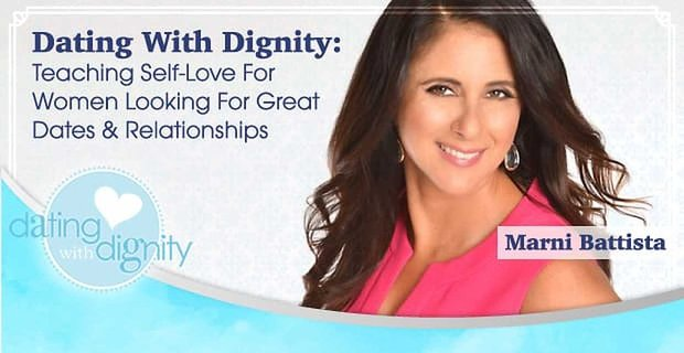 Marni Battista of Dating With Dignity™ Teaches Self-Love For Women Looking For Great Dates & Relationships