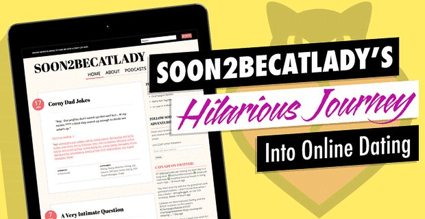 Dating Tales, Tribulations & Tips — Expert Blogger Soon2BeCatLady's Hilarious Journey Into Online Dating