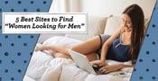 5 Best Sites to Find Women Looking for Men
