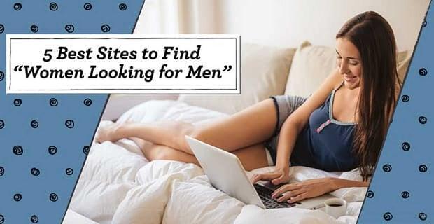 "5 Best Sites to Find ""Women Looking for Men"""