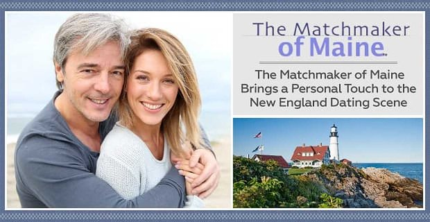 The Matchmaker of Maine Brings a Personal Touch to the New England Dating Scene